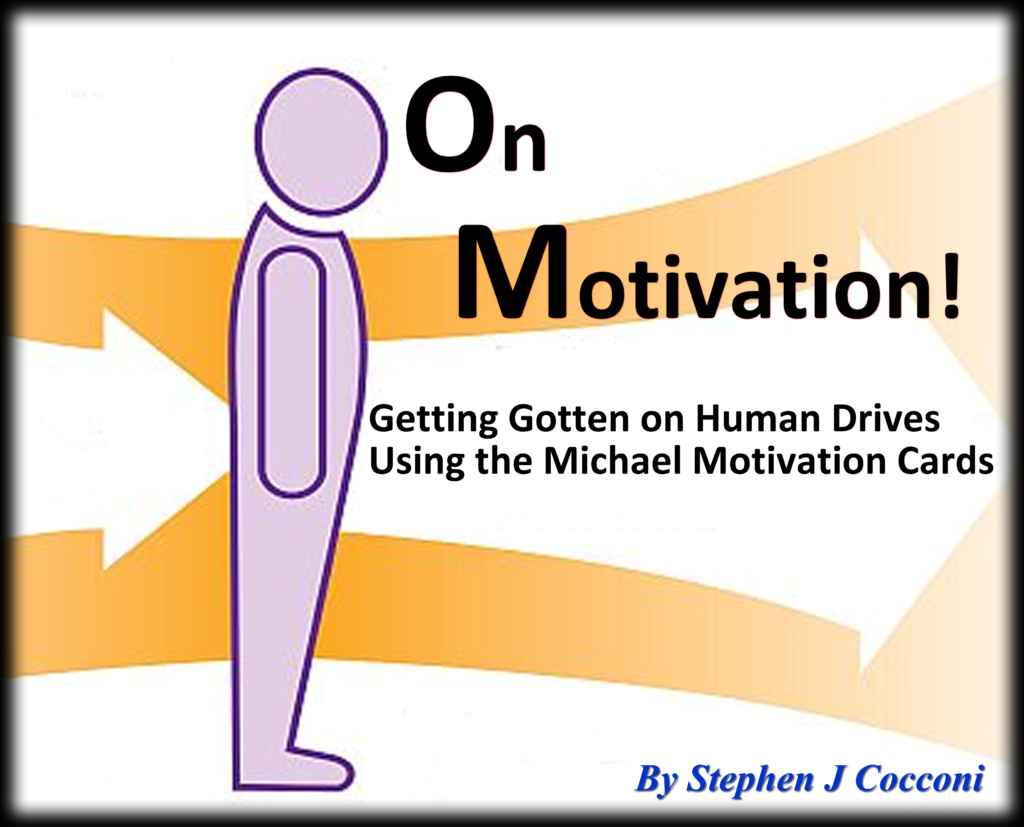 On Motivation: Getting Gotten on the Drives that Make us Human - Symbolized in the Michael Motivation Cards