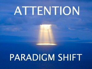 Paradigm Shifts require Attention to your Intention
