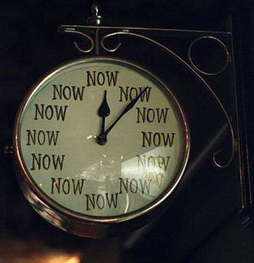 Living in the Now is the only time and place to be.